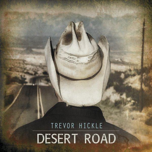 Trevor Hickle - Desert Road (2015)