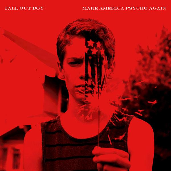 Fall Out Boy - Make America Psycho Again (2015)