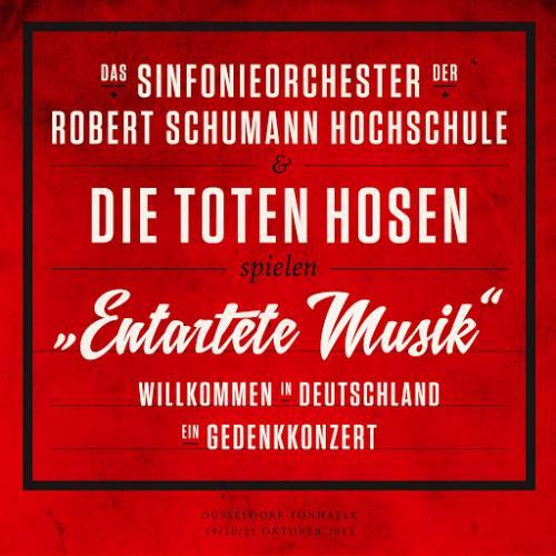 Die Toten Hosen - Entartete Musik Willkommen in Deutschland - ein Gedenkkonzert (2015)