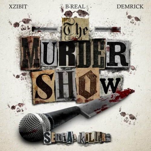 Serial Killer (Xzibit, B-Real & Demrick) - The Murder Show (Mixtape) (2015)