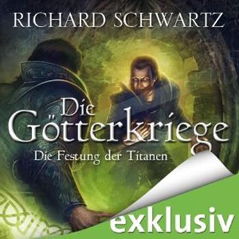 Richard Schwartz Die Goetterkriege 10 - Die Festung der Titanen