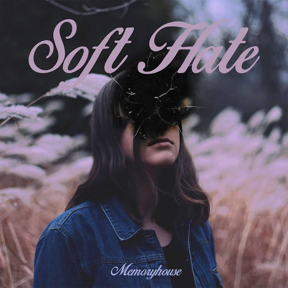 Memoryhouse - Soft Hate (2016)