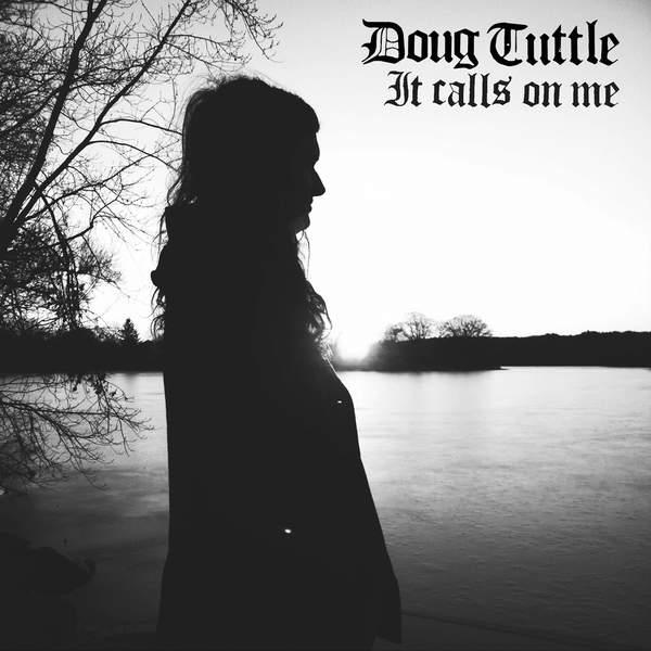Doug Tuttle - It Calls On Me (2016)