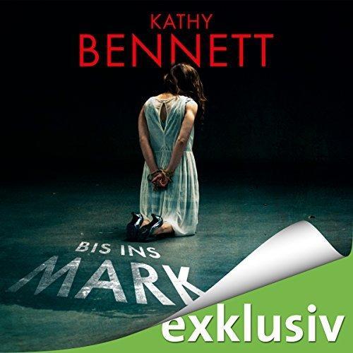 Kathy Bennett - Bis ins Mark ungekuerzt