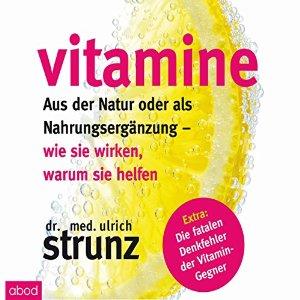 Ulrich Strunz - Vitamine - Aus der Natur oder als Nahrungsergaenzung