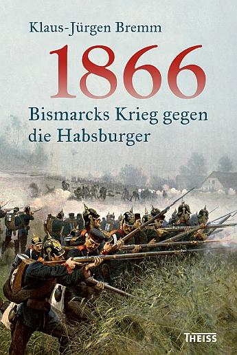 1866 - Bismarcks Krieg gegen die Habsburger