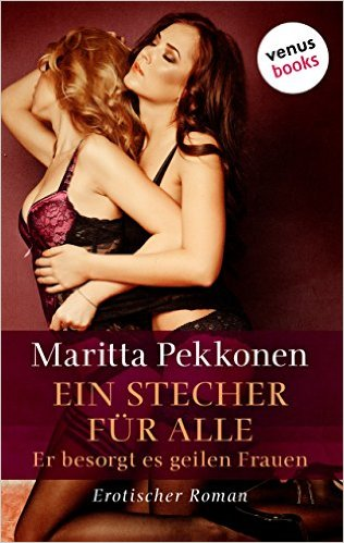 Pekkonen, Maritta - Ein Stecher für alle - Er besorgt es geilen Frauen