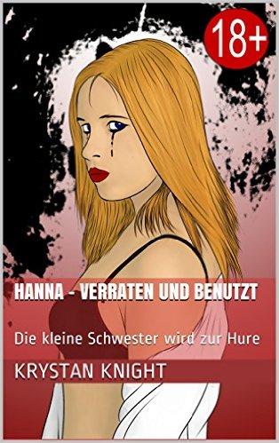 Krystan Knight - Hanna - Verraten und Benutzt (Ein Mädchen wird zur Hure 1)