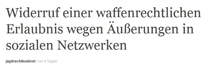 https://jagdrechtkonkret.wordpress.com/2016/05/20/widerruf-einer-waffenrechtlichen-erlaubnis-wegen-aeusserungen-in-sozialen-netzwerken/