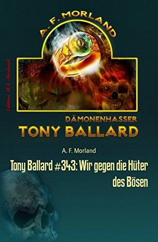 Morland, A F  - Tony Ballard 343 - Wir gegen die Hüter des Bösen