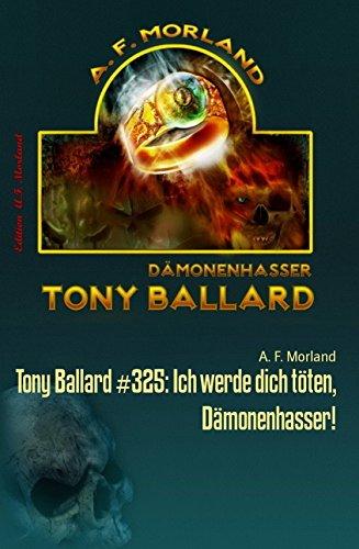 Morland, A F  - Tony Ballard 325 - Ich werde dich töten Dämonenhasser!