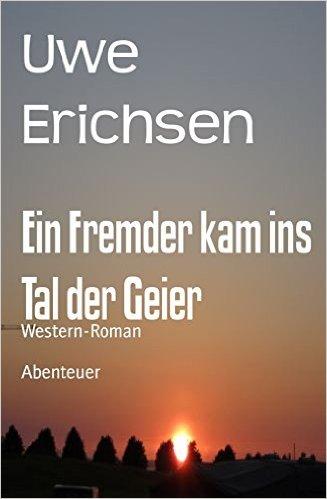 Erichsen, Uwe - Ein Fremder kam ins Tal der Geier