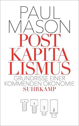 Mason, Paul - Postkapitalismus - Grundrisse einer kommenden Oekonomie