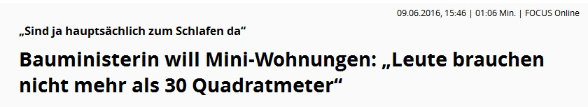 http://www.focus.de/immobilien/videos/bauministerin-will-mini-wohnungen-leute-brauchen-nicht-mehr-als-30-quadratmeter_id_5611938.html