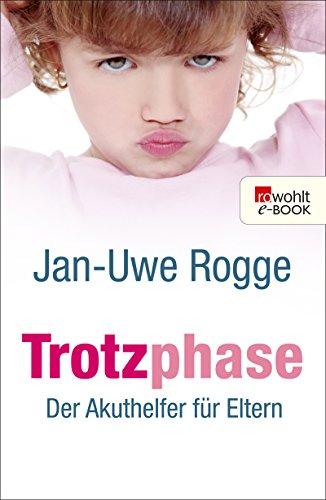 Rogge, Jan-Uwe - Trotzphase - Der Akuthelfer für Eltern