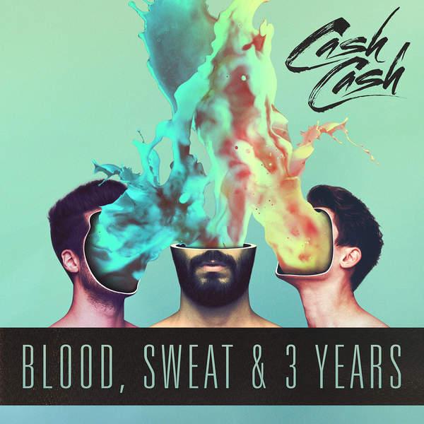 Cash Cash - Blood, Sweat & 3 Years (2016)