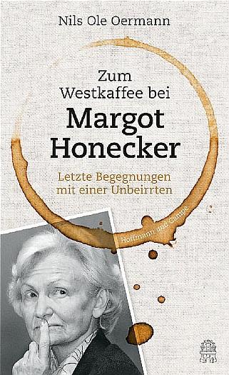 Zum Westkaffee bei Margot Honecker - Letzte Begegnungen mit einer Unbeirrten