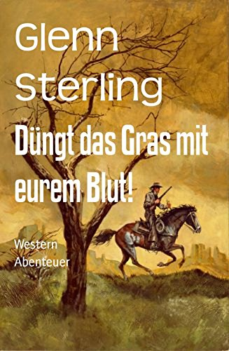 Sterling, Glenn - Düngt das Gras mit eurem Blut!