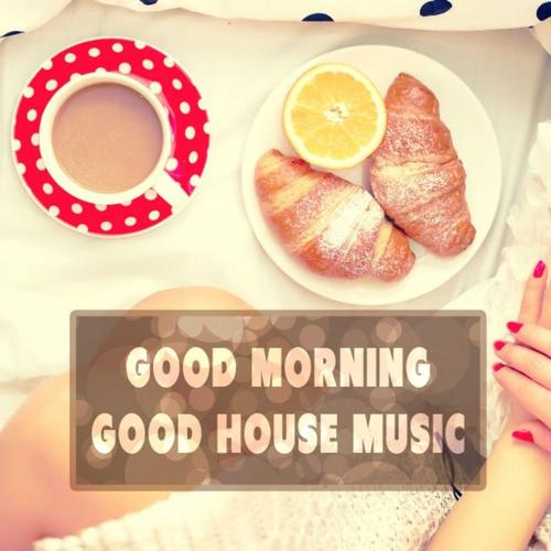 house good morning good house music 2016 musik ForGood House Music