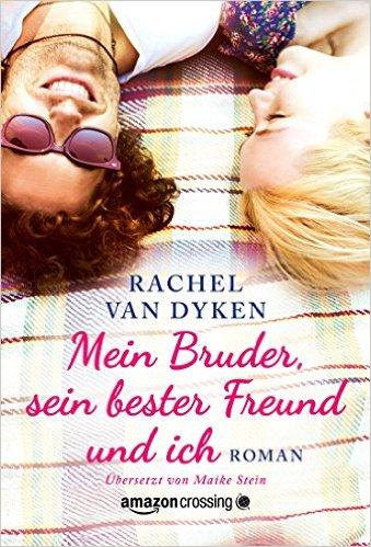 Dyken, Rachel van - Mein Bruder, sein bester Freund und ich