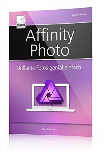 Johann Szierbeck-Affinity Photo - Brillante Fotos genial einfach - für Anfänger und Photoshop-Anwender