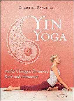 Christine Ranzinger-Yin Yoga: Sanfte Übungen für innere Kraft und Harmonie