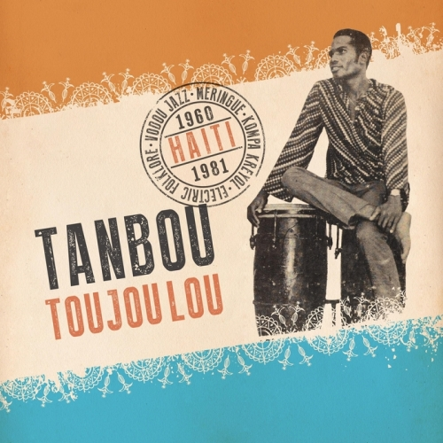 Tanbou Toujou Lou: Meringue, Kompa Kreyol, Vodou Jazz & Electric Folklore from Haiti 1960 - 1981 (2016)