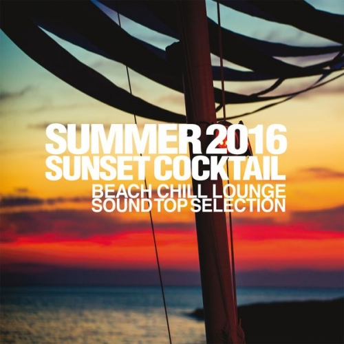 Summer 2016 Sunset Cocktail (Beach Chill Lounge Sound Top Selection) (2016)