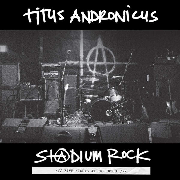 Titus Andronicus - S+@dium Rock: Five Nights at the Opera (2016)