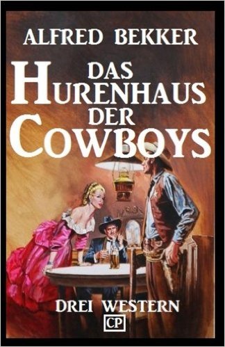 Bekker, Alfred - Das Hurenhaus der Cowboys - Drei Western