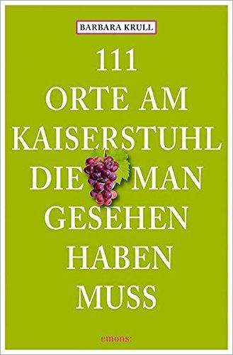 111 Orte am Kaiserstuhl, die man gesehen haben muss - Krull, Beate