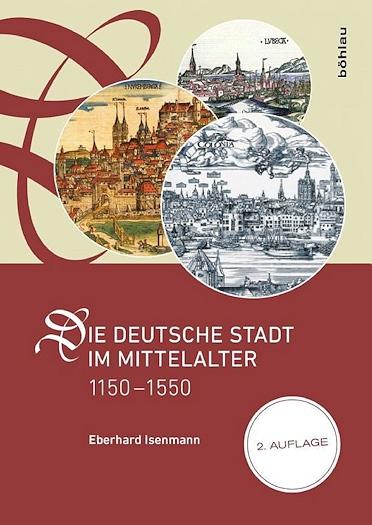 Die deutsche Stadt im Mittelalter 1150-1550