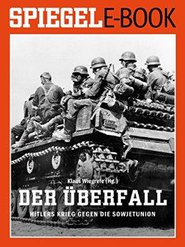 Wiegrefe, Klaus - Der Ueberfall - Hitlers Krieg gegen die Sowjetunion