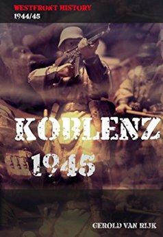 Rijk, Gerold van - Koblenz 1945 (Westfront History 1944-45)