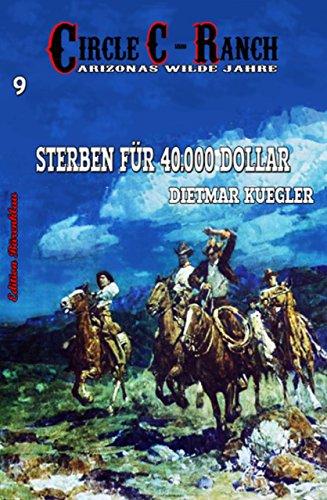 Circle C-Ranch 09 - Sterben für 40 000 Dollar - Kügler, Dietmar