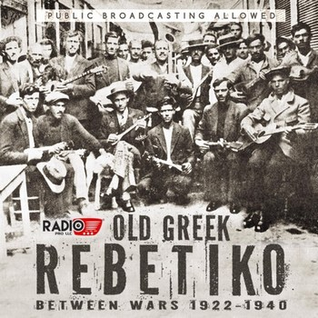 OLD GREEK REBETIKO BETWEEN WARS 1922 - 1940  2016  VARIOUS ARTIST  Wlpi8o7b