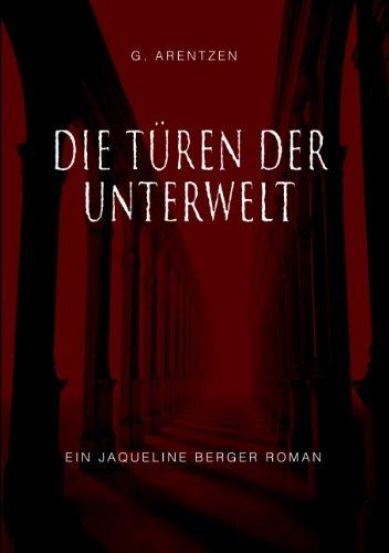 Arentzen, G  - Jaqueline Berger 01 - Die Türen der Unterwelt