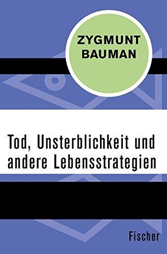Bauman, Zygmunt - Tod, Unsterblichkeit und andere Lebensstrategien