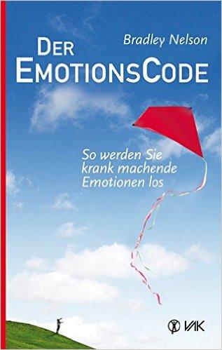 Bradley Nelson - Der Emotionscode - So werden Sie krank machende Emotionen los