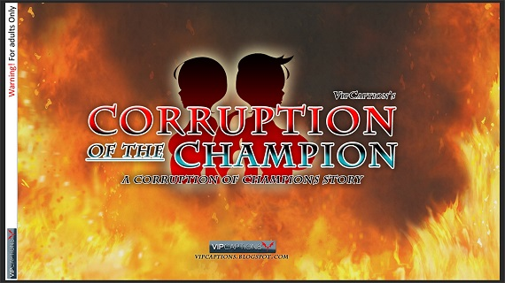 Vipcaptions - Corruption of the Champion