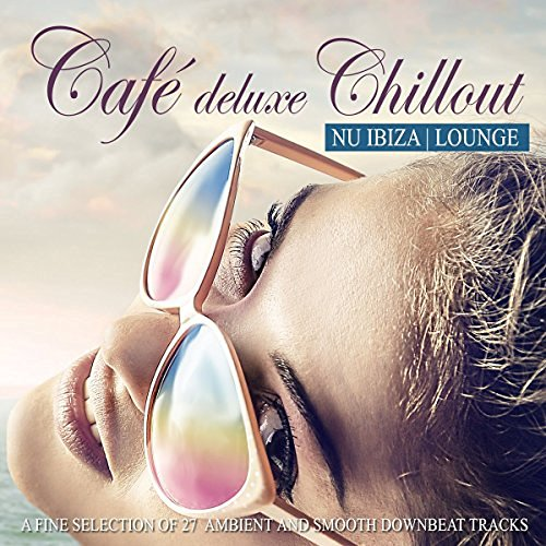 VA - Cafe Deluxe Chillout Nu Ibiza Lounge: A Fine Selection Of 27 Ambient & Smooth Downbeat Tracks (2016)