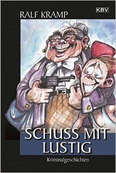 : Kramp, Ralf - Schuss mit lustig - Kriminalgeschichten