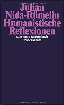 : Nida-Ruemelin, Julian - Humanistische Reflexionen
