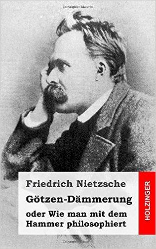 : Nietzsche, Friedrich - Goetzen-Daemmerung oder Wie man mit dem Hammer philosophiert
