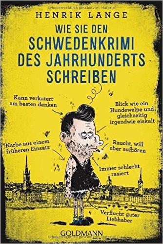 : Lange, Henrik - Wie Sie den Schwedenkrime des Jahrhunderts schreiben