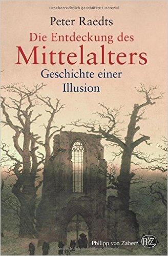 : Raedts, Peter - Die Entdeckung des Mittelalters - Geschichte einer Illusion