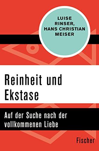 : Rinser, Luise & Meiser, Christian Hans - Reinheit und Ekstase - Auf der Suche nch der vollkommenen Liebe