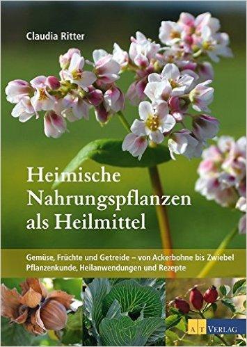 : Ritter, Claudia - Heimische Nahrungspflanzen als Heilmittel