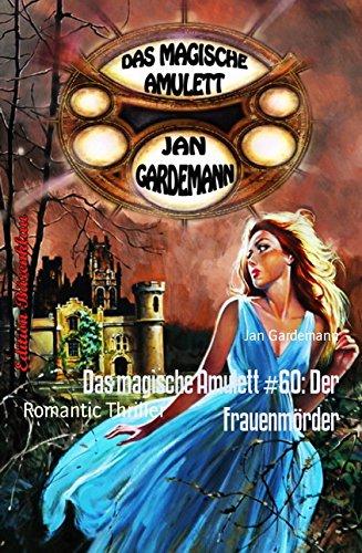 : Das magische Amulett 60 - Der Frauenmoerder - Gardemann, Jan
