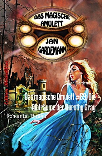 : Das magische Amulett 59 - Die Albtraeume der Dorothy Gray - Gardemann, Jan